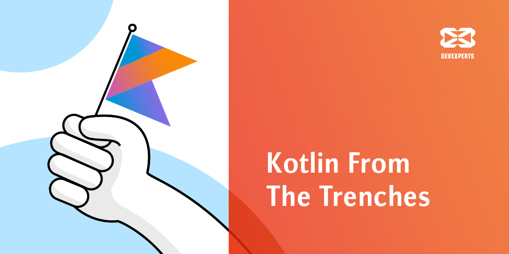 Kotlin from the trenches